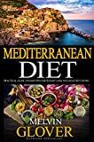 Mediterranean Diet: A Practical Guide and Recipes for Weight Loss and Healthy Eating