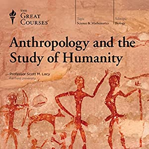 Anthropology and the Study of Humanity Vortrag von  The Great Courses Gesprochen von: Professor Scott M Lacey, PhD