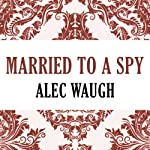 Married to a Spy | Alec Waugh
