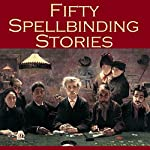 Fifty Spellbinding Stories | J. S. Fletcher,Arthur Morrison,Richard Middleton,W. F. Harvey,W. W. Jacobs,H. P. Lovecraft,Stella Benson