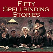 Fifty Spellbinding Stories | Livre audio Auteur(s) : J. S. Fletcher, Arthur Morrison, Richard Middleton, W. F. Harvey, W. W. Jacobs, H. P. Lovecraft, Stella Benson Narrateur(s) : Cathy Dobson