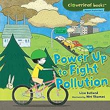 Power Up to Fight Pollution | Livre audio Auteur(s) : Lisa Bullard Narrateur(s) :  Intuitive