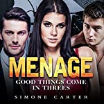 Menage: Good Things Come in Threes | Simone Carter