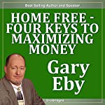 Home Free: Four Keys to Maximizing Money | Gary Eby