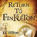Return to Finkleton: Finkleton, Book 2 Audiobook by K. C. Hilton Narrated by Jonathan Evans