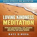Loving Kindness Meditation: Increase Unconditional Love, Optimism and Inner Peace with Buddhist Meditation and Guided Imagery via Beach Hypnosis and Meditation Speech by Mayu Kimura Narrated by Natalie Burman