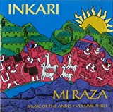 Inkari 'Mi Raza': Music Of The Andes - Volume Three