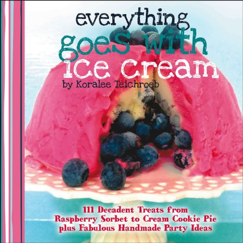 Everything Goes with Ice Cream (A WWC Press Book) by Koralee Teichroeb