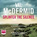 Splinter the Silence: Tony Hill/Carol Jordan, Book 9 Audiobook by Val McDermid Narrated by Saul Reichlin