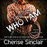 This Is Who I Am: Masters of the Shadowlands, Book 7 | Cherise Sinclair