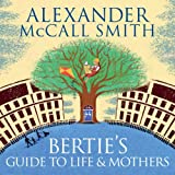 Bertie's Guide to Life and Mothers: A 44 Scotland Street Novel (Unabridged)
