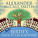 Bertie's Guide to Life and Mothers: A 44 Scotland Street Novel Audiobook by Alexander McCall Smith Narrated by David Rintoul