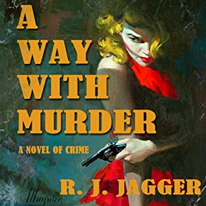 A Way with Murder: A Novel of Crime | [R. J. Jagger]
