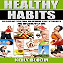 Healthy Habits: 30 Days Action Plan to Develop Healthy Habits and Live a Happier Life Audiobook by Kelly Bloom Narrated by Van Page