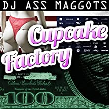 Cupcake Factory (       UNABRIDGED) by DJ Ass Maggots Narrated by Sherie DaBooke