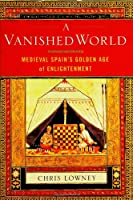 A Vanished World: Medieval Spain's Golden Age of Enlightenment