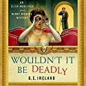 Wouldn't It Be Deadly Audiobook by D.E. Ireland Narrated by Jan Cramer