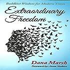 Extraordinary Freedom: Buddhist Wisdom for Modern Times Hörbuch von Dana Marsh Gesprochen von: Margo Vaughn Nelson