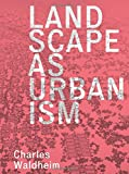 Landscape as Urbanism: A General Theory