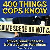 400 Things Cops Know: Street-Smart Lessons From a Veteran Patrolman | [Adam Plantinga]