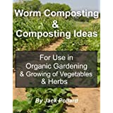 Worm Composting: & Composting Ideas for use in Organic Gardening & Growing of Vegetables & Herbs
