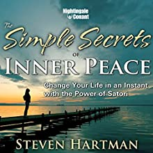 The Simple Secrets of Inner Peace: Change Your Life in an Instant with the Power of Satori!  by Steven Hartman Narrated by Steven Hartman