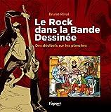 echange, troc Bruno Rival - Le Rock dans la Bande Dessinée : Des décibels sur les planches