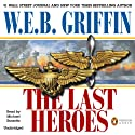The Last Heroes: A Men at War Novel, Book 1 (       UNABRIDGED) by W. E. B. Griffin Narrated by Michael Russotto
