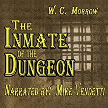 The Inmate of the Dungeon (       UNABRIDGED) by W. C. Morrow Narrated by Mike Vendetti