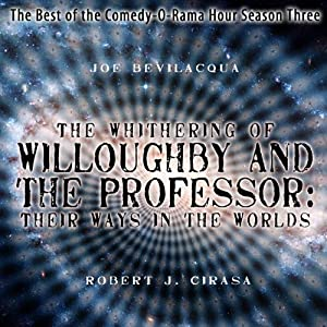 The Whithering of Willoughby and the Professor: Their Ways in the Worlds - The Best of the Comedy-O-Rama Hour Season Three | [Joe Bevilacqua, Robert J. Cirasa]