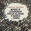Memoirs of Extraordinary Popular Delusions and the Madness of Crowds (       UNABRIDGED) by Charles MacKay Narrated by Grover Gardner