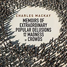 Extraordinary Popular Delusions and the Madness of Crowds (       UNABRIDGED) by Charles MacKay Narrated by Grover Gardner