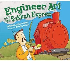 Engineer Ari and the Sukkah Express Deborah Bodin Cohen and Shahar Kober