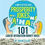 Law of Attraction Prosperity Jokes: 101 Law of Attraction Money Jokes | Jacob Elliot
