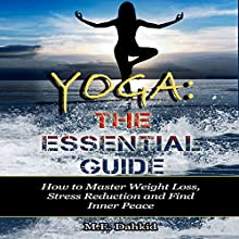 Yoga: The Essential Guide: How to Master Weight Loss, Stress Reduction and Find Inner Peace (       UNABRIDGED) by M.E. Dahkid Narrated by Dave Wright