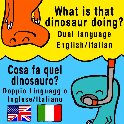 What is that dinosaur doing? / Cosa fa quel dinosauro? - Dual language English and Italian