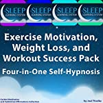 Exercise Motivation, Weight Loss, and Workout Success Pack - Four in One Self-Hypnosis, Guided Meditation, and Subliminal Affirmations Collection: The Sleep Learning System | Joel Thielke