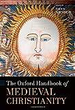 Oxford Handbk of Medieval Chri (Oxford Handbooks in History)