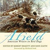 Afield: American Writers on Bird Dogs   [Robert Demott (editor), David Smith (editor)]