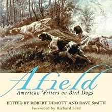 Afield: American Writers on Bird Dogs (       UNABRIDGED) by Robert Demott (editor), David Smith (editor) Narrated by Bryan Brendle