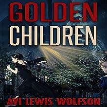 Golden Children (       UNABRIDGED) by Avi Wolfson Narrated by Noah Lee Margetts