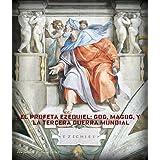 El profeta Ezequiel: Gog, Magog, y la Tercera Guerra Mundial.