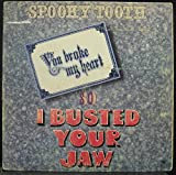 SPOOKY TOOTH YOU BROKE MY HEART SO I BUSTED YOUR JAW vinyl record