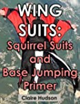 Wing Suits: Squirrel Suits and Base J...