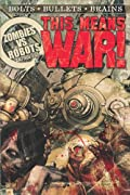 THIS MEANS WAR! A Zombies vs. Robots Anthology (Zombies Vs Robots) by James A. Moore, Joe McKinney, Nancy A. Collins, Jesse Bullington, Rachel Swirsky, Lincoln Crisler, Brea Grant, Nicholas Kaufmann, Norman Prentiss cover image