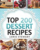 Dessert Cookbook - Top 200 Dessert Recipes: (Delicious and Healthy Recipes for Any Occasion - Christmas, New Year's Eve, etc. Cakes, Muffins, Cookies, Chocolate Bars, Ice Cream, Marshmallow, Candy)