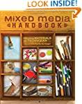 Mixed Media Handbook: Exploring Mater...