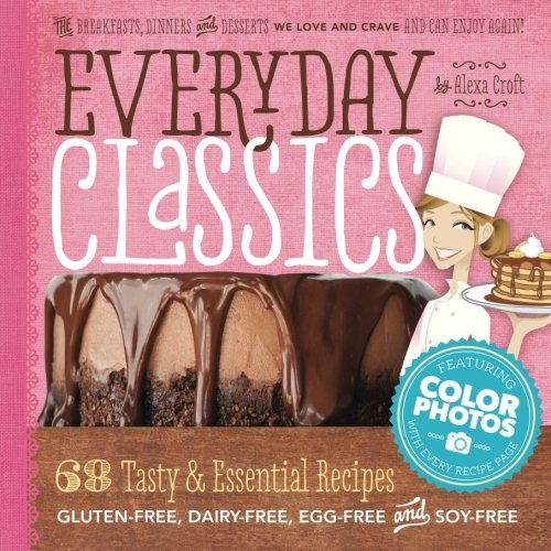 Everyday Classics: Essential Gluten-Free, Dairy-Free and Egg-Free Recipes by Alexa Croft