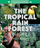 The Tropical Rain Forest: A Web of Life (World of Biomes)