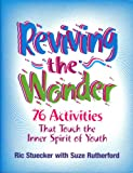 Reviving the Wonder: 76 Activities That Touch the Inner Spirit of Youth (0878224742) by Ric Stuecker